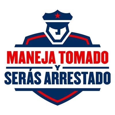 MANEJA TOMADO y SERAS ARRESTADO!